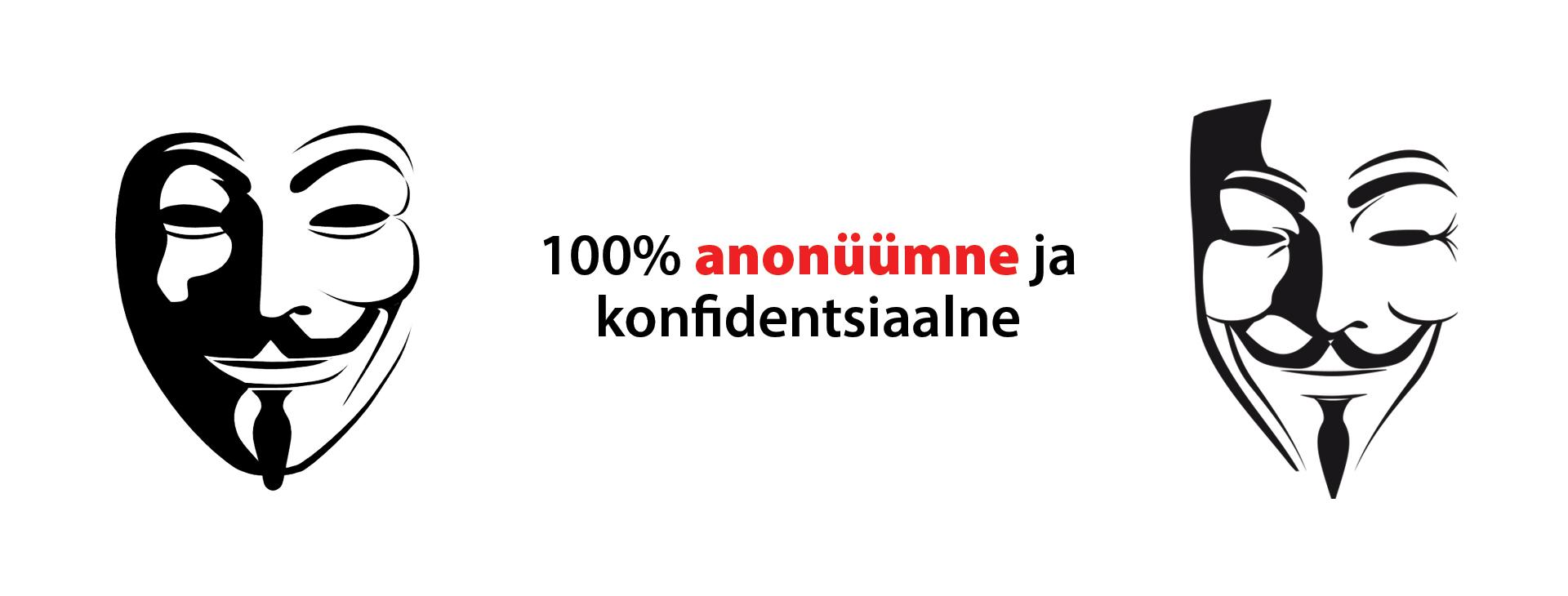 100% anonüümne ja konfidentsiaalne